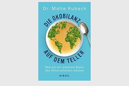 Malte Rubach: Die Ökobilanz auf dem Teller. Wie wir mit unserem Essen das Klima schützen können. Foto: Hirzel Verlag/dpa-tmn