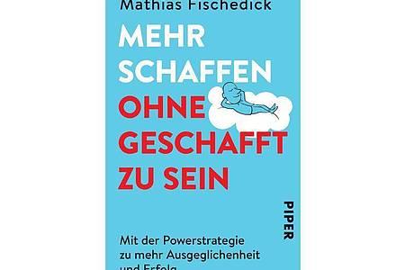 Mathias Fischedick: «Mehr schaffen, ohne geschafft zu sein. Mit der Powerstrategie zu mehr Ausgeglichenheit und Erfolg». Foto: Piper Verlag/dpa-tmn