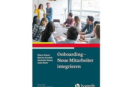 Moser, K., Soucek, R., Galais, N. & Roth, C.: Onboarding - Neue Mitarbeiter integrieren. Foto: Hogrefe Verlag GmbH & Co. KG/dpa-tmn